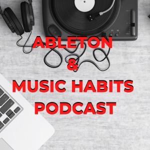Ableton & Music Habits Podcast
