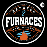 Between Two Furnaces podcast
