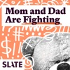 Mom and Dad Are Fighting | Slate's parenting show artwork
