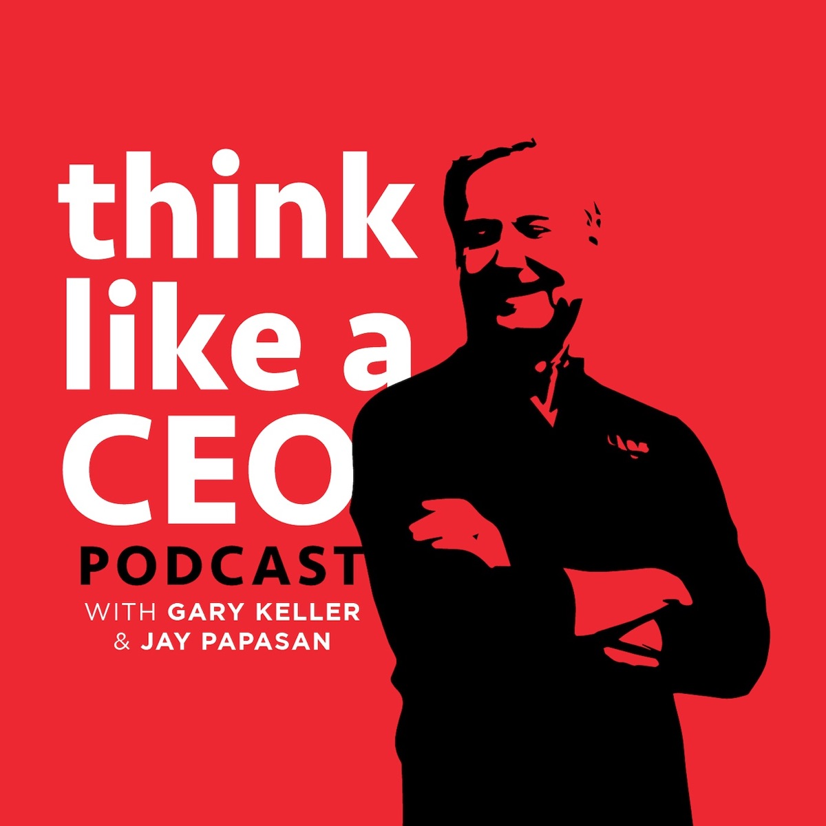 Think Like A CEO with Gary Keller & Jay Papasan