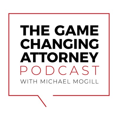 The Game Changing Attorney Podcast with Michael Mogill:Michael Mogill