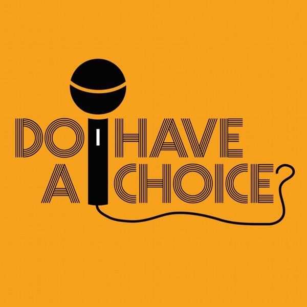 Do I Have A Choice