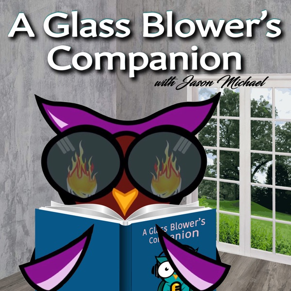 A Glass Blower's Companion with Jason Michael -Helping Today's Glass Artist Think Like an Artistic Entrepreneur