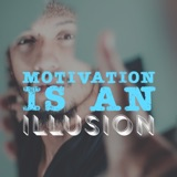 Motivation Is An Illusion | Ep 68
