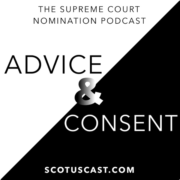 Advice & Consent: The Supreme Court Nomination Podcast