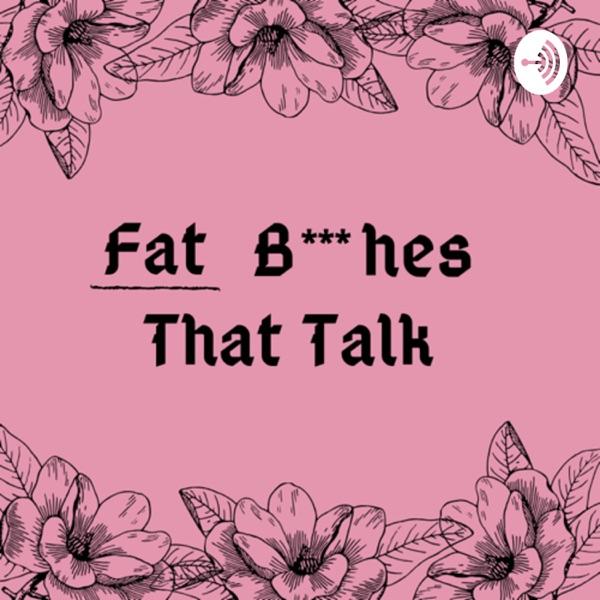 Fat B***hes That Talk