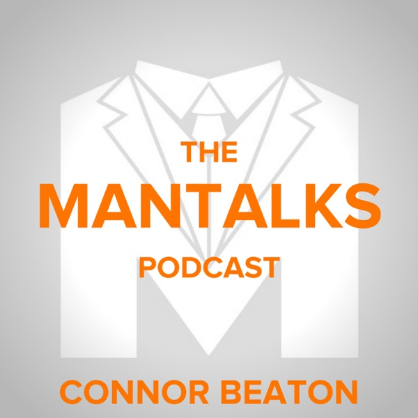 ManTalks Podcast: Purpose | Legacy | Relationships | Self Mastery | Business