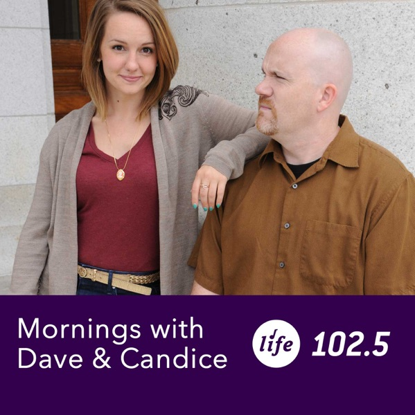 Life 102.5 Mornings with Dave & Candice