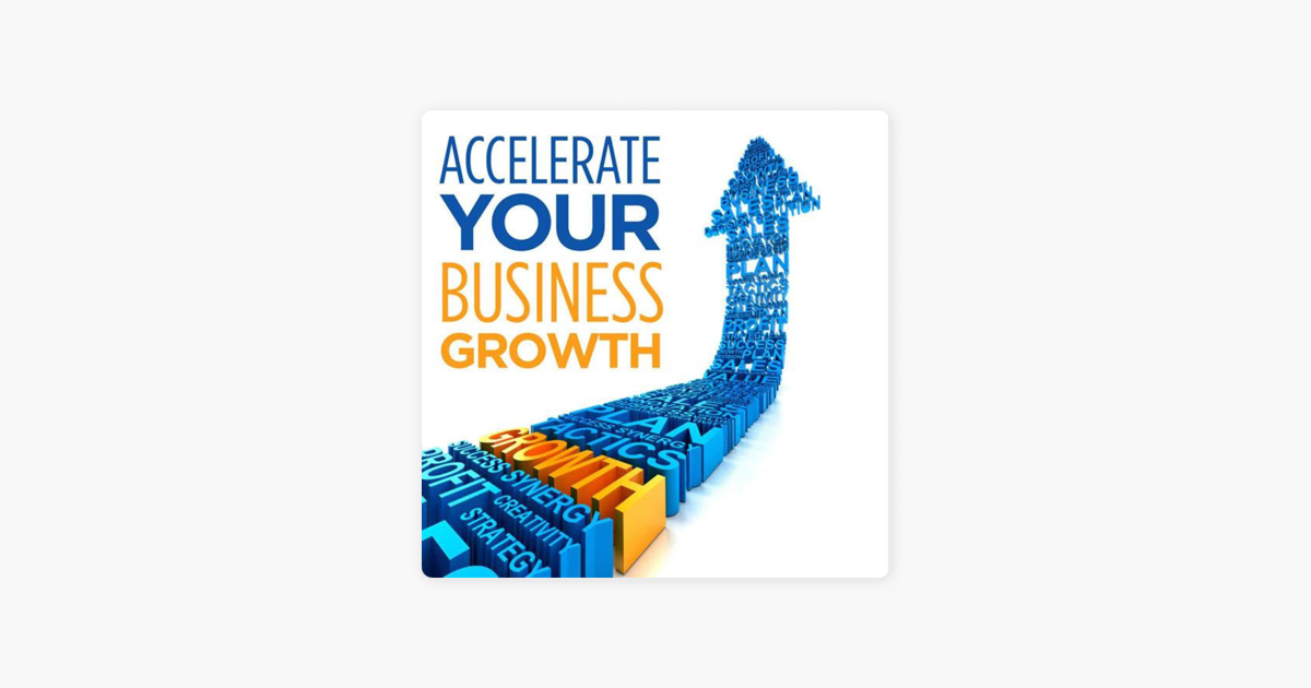 Accelerate Your Business Growth on Apple Podcasts