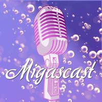Migascast podcast
