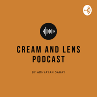 Cream and Lens Podcast podcast