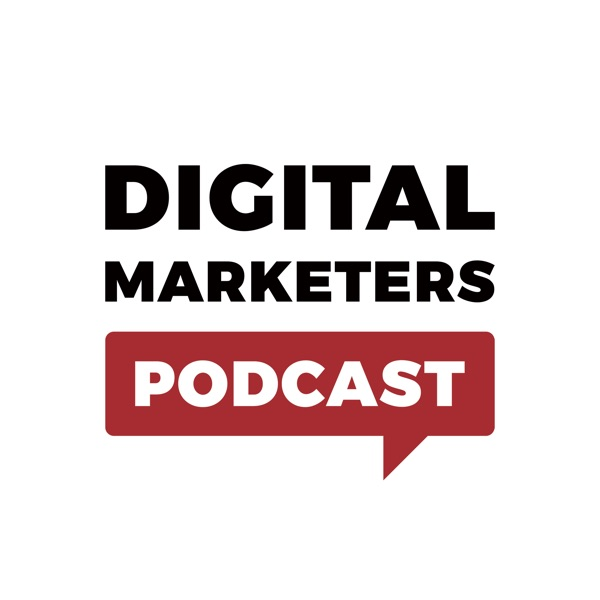 Digital Marketers Podcast