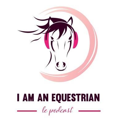 I am an Equestrian - Le Podcast:Léa Torres et Loreleï de Lapointe