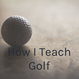 How I Teach Golf