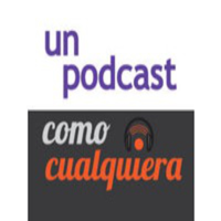 Un Podcast ComoCualquiera podcast
