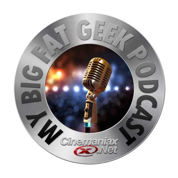 My Big Fat Geek Podcast – Cinémaniax