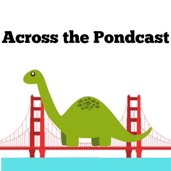It's Across the Pondcast
