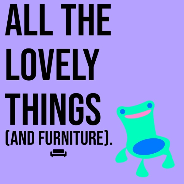 All The Lovely Things (And Furniture)