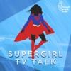 Supergirl TV Talk: A Supergirl Podcast artwork