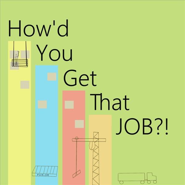 How'd You Get That Job?!