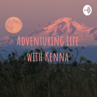 Adventuring Life with Kenna podcast