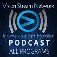 Vision Stream Network Podcast All Programs podcast