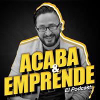Acaba y Emprende: Podcast para Estrategias de Negocio | Ventas y Marketing online, servicio al cliente y Emprender podcast