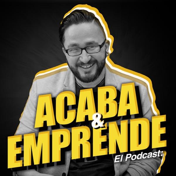 Acaba y Emprende: Podcast para Estrategias de Negocio | Ventas y Marketing online, servicio al cliente y Emprender