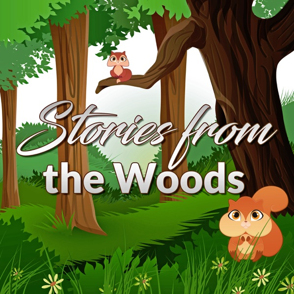 Stories from the Woods - Original Children Stories Podcast