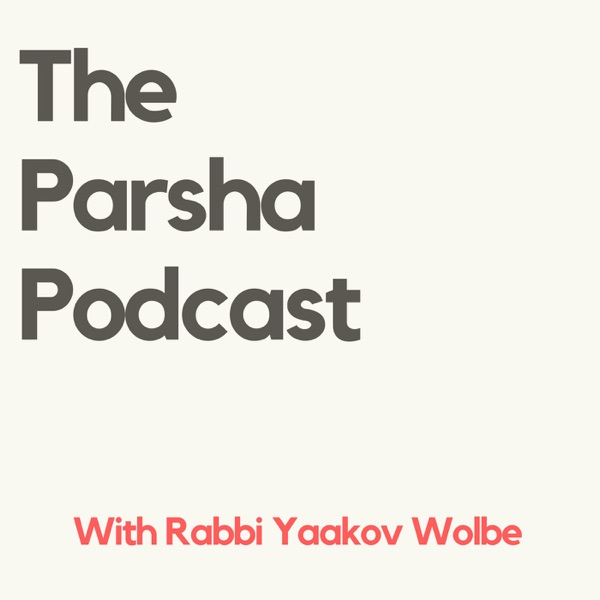Parsha Podcast - By Rabbi Yaakov Wolbe