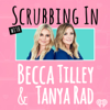 Scrubbing In with Becca Tilley & Tanya Rad - iHeartRadio