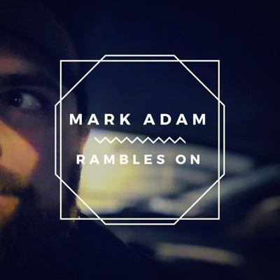 Mark Adam Rambles On