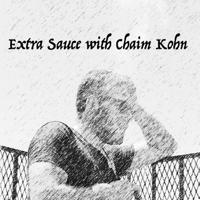 Extra Sauce with Chaim Kohn podcast