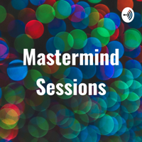 Mastermind Sessions podcast