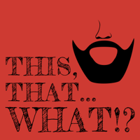 This, That…What!? Podcast podcast