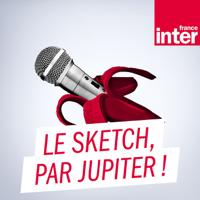 Le sketch, par Jupiter ! podcast