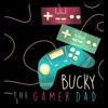 Bucky the Gamer Dad