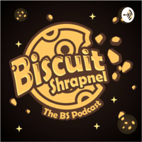 Biscuit Shrapnel: The BS Podcast podcast