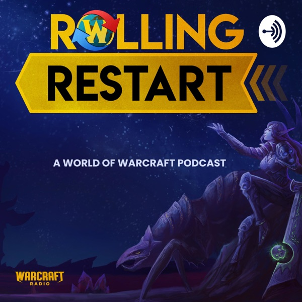 Rolling Restart : A World of Warcraft Podcast