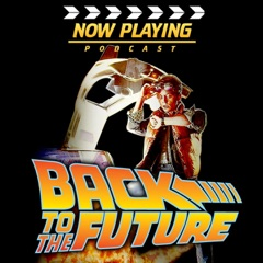 Now Playing: The Back to the Future Movie Retrospective Series