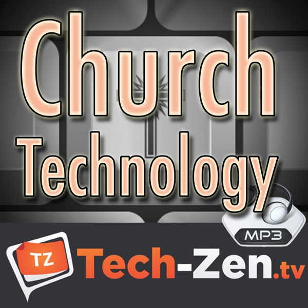 Church Technology (Audio Only) - Tech-zen.tv