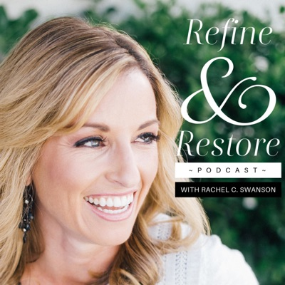 Refine and Restore Podcast with Rachel C. Swanson
