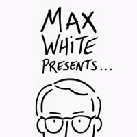 Max White Presents podcast