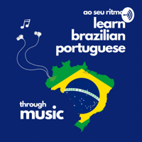 Ao Seu Ritmo: Learn Brazilian Portuguese Through Music podcast