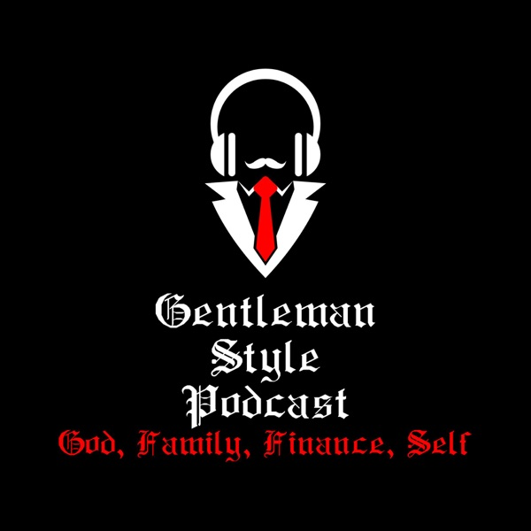 GentleMan Style Podcast-God, Family, Finance, Self