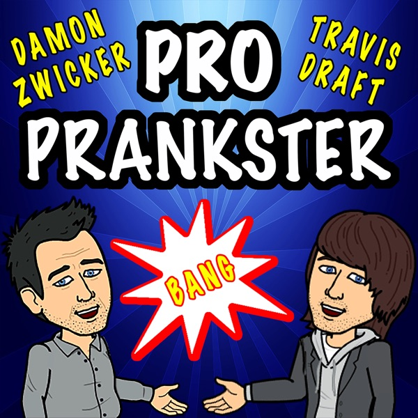 Pro Prankster Podcast with Damon and Travis