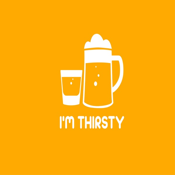 I'm Thristy!