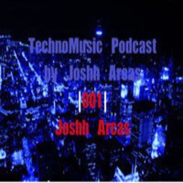 TechnoMusic Podcast by Josh Arcas