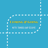 Coming and Going with Tamara & Regaye podcast