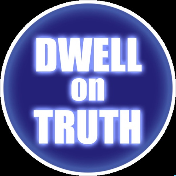 Dwell On Truth with Brenten Powers